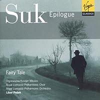 Suk: Epilogue, Fairy Tale / Pesek, Orgonasova, Kusnjer, et al