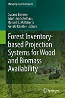Forest Inventory-based Projection Systems for Wood and Biomass Availability (Managing Forest Ecosystems)