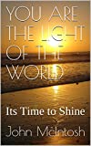 YOU ARE THE LIGHT OF THE WORLD: Its Time to Shine (Navigating The New World Book 3) (English Edition)