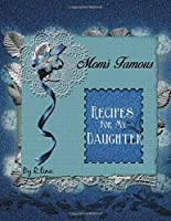 "Mom's Famous Recipes For My Daughter: Recipe Keepsake Book: Blank Cookbook journal to Write in, 108 Pages (Large 8.5"" x 11"")"