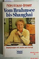 Vom Brahmsee bis Shanghai. Begegnungen mit Leuten von Format.