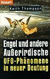Engel und andere Ausserirdische. Ufo- Phaenomene in neuer Deutung.