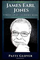 James Earl Jones Stress Away Coloring Book: An Adult Coloring Book Based on The Life of James Earl Jones. (James Earl Jones Stress Away Coloring Books)
