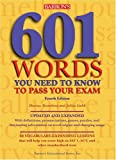 601 Words You Need to Know to Pass Your Exam (BARRON'S 601 WORDS YOU NEED TO KNOW TO PASS YOUR EXAM)