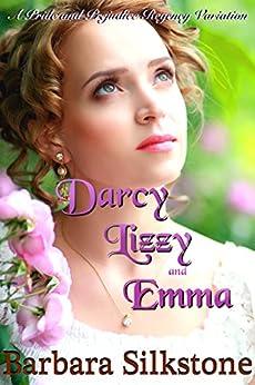 Darcy, Lizzy and Emma: A Pride and Prejudice Regency Variation by [Silkstone, Barbara, Lady, A]