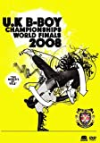 UK B-BOY CHAMPIONSHIPS 2008 ~WORLD FINALS~ [DVD]
