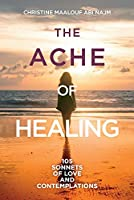 The Ache of Healing!: 105 Sonnets of Love and Contemplations!