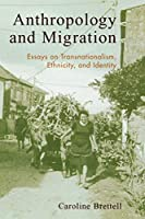 Anthropology and Migration; Essays on Transnationalism, Ethnicity, and Identity