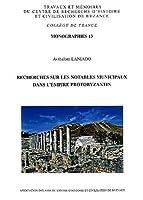 Recherches Sur Les Notables Municipaux Dans L'empire Protobyzantin (Monographies Du Centre De Recherche D'histoire Et Civilisation De Byzance -college De France)