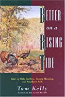Better on a Rising Tide: Tales of Wild Turkeys, Turkey Hunting, and Southern Folk