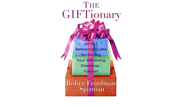 Amazon the giftionary an a z reference guide for solving your amazon the giftionary an a z reference guide for solving your gift giving dilemmas forever robyn spizman education reference negle Images