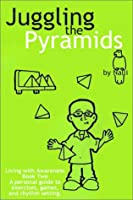 Juggling the Pyramids: Exercises, Games, and Rhythm Setting (Living with Awareness)