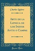 Arte de la Lengua de Los Indios Antis O Campas (Classic Reprint)