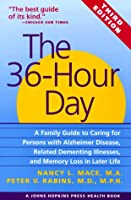 The 36-Hour Day: A Family Guide to Caring for Persons With Alzheimer Disease, Related Dementing Illnesses, and Memory Loss in Later Life (Johns Hopkins Press Health Book)