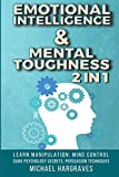 Emotional Intelligence & Mental Toughness 2 in 1: Learn Manipulation: Mind Control, Dark Psychology Secrets, Persuasion Techniques