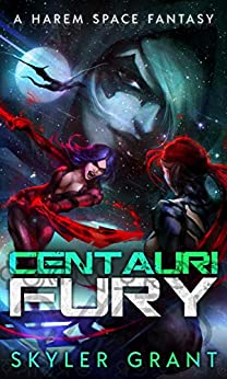 Centauri Fury: A Harem Space Fantasy (Centauri Bliss Book 4) by [Grant, Skyler]