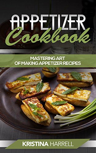 Appetizer Cookbook: Ultimate and Healthy Delicious Appetizer Recipes for Optimum Health (English Edition)