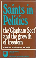 """Saints in Politics: """"Clapham Sect"""" and the Growth of Freedom"""