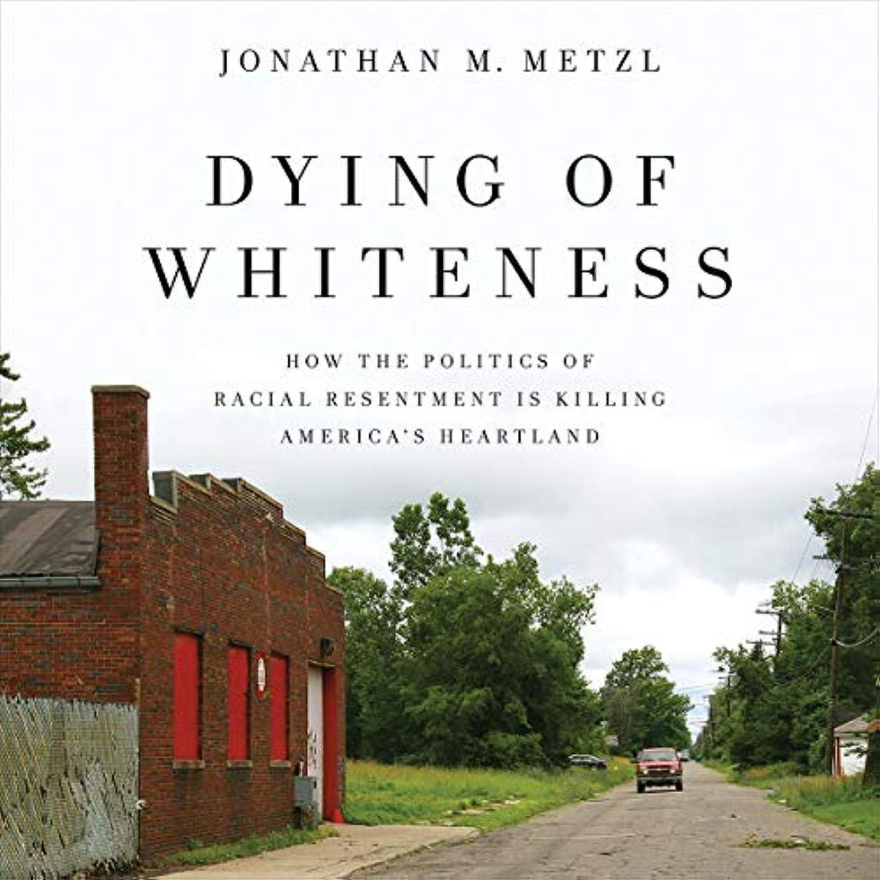 楽な喜び百科事典Dying of Whiteness: How the Politics of Racial Resentment Is Killing America's Heartland