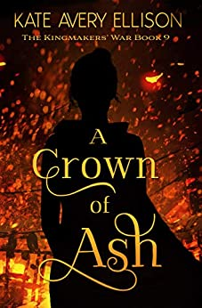 A Crown of Ash (The Kingmakers' War Book 9) by [Ellison, Kate Avery]