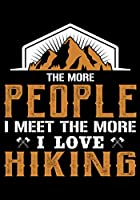 THE MORE PEOPLE I MEET THE MORE I LOVE HIKING: Planner Writing Prompts For Hikers Lovers, A Hiking Travel Trail Adventure Outdoors Walking, Hiking Journal, Hiker Notebook, Trail journals, Hiking planner, Hiking Gifts, Gifts for Hikers