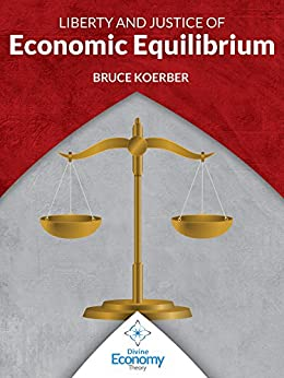 Liberty & Justice of Economic Equilibrium by [Koerber, Bruce]