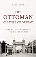 The Ottoman Culture of Defeat by Eyal Ginio(2016-03-24)