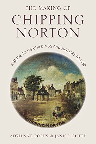 The Making of Chipping Norton: A Guide to its Buildings and History to 1750