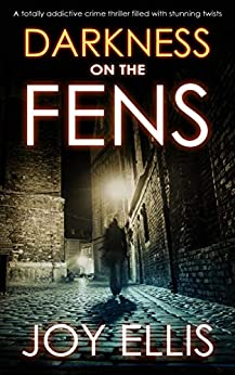 DARKNESS ON THE FENS a totally addictive crime thriller filled with stunning twists by [ELLIS, JOY]