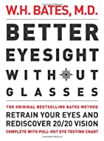 Better Eyesight without Glasses: Retrain Your Eyes and Rediscover 20/20 Vision