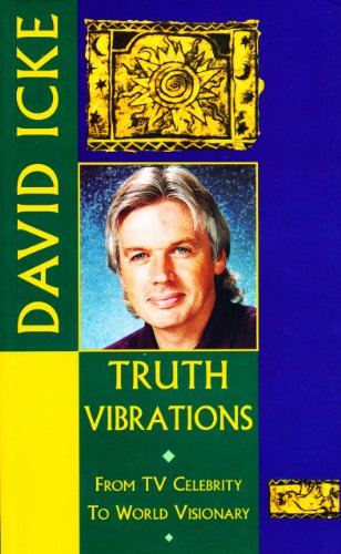 Download Truth Vibrations – David Icke's Journey from TV Celebrity to World Visionary: An Exploration of the Mysteries of Life and Prophetic Revelations for the Future of Humanity B00KKP7DSW