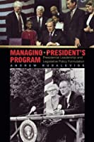 Managing the President's Program: Presidential Leadership and Legislative Policy Formulation (Princeton Studies in American Politics: Historical, International, and Comparative Perspectives) by Andrew Rudalevige(2002-09-01)