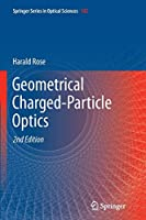 Geometrical Charged-Particle Optics (Springer Series in Optical Sciences)