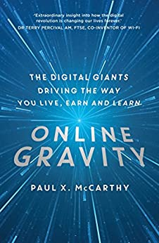 Online Gravity: The Digital Giants Driving the Way You Live, Earn and Learn by [McCarthy, Paul X.]