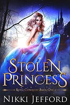 Stolen Princess: A Fantasy Romance (Royal Conquest Book 1) by [Jefford, Nikki]