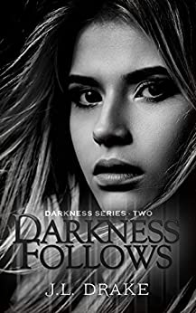 Darkness Follows (Darkness Series Book 1) by [Drake, J.L.]