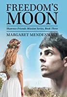Freedom's Moon: Shawnee Friends Mission Series, Book Three