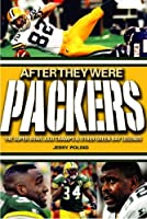 After They Were Packers: The Super Bowl Xxxi Champs & Other Green Bay Legends