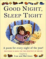 Good Night, Sleep Tight: A Poem for Every Night of the Year! : 366 Poems to Bring You the Sweetest of Dreams