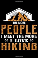 The More People I Meet The More I Love Hiking: Hiking College Ruled Notebook   Hiking Lined Journal   100 Pages   6 X 9 inches   Perfect size for traveling