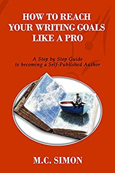 How To Reach Your Writing Goals Like A Pro: A Step by Step Guide to becoming a Self-Published Author [even Mark Twain talked about] (How To Master Your Life Book 2) by [Simon, M.C.]