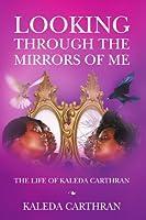 Looking Through the Mirrors of Me: The Life of Kaleda Carthran