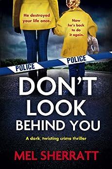 Don't Look Behind You: A dark, twisting crime thriller by [Sherratt, Mel]
