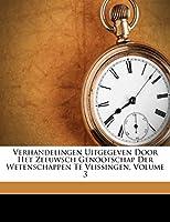 Verhandelingen Uitgegeven Door Het Zeeuwsch Genootschap Der Wetenschappen Te Vlissingen, Volume 3