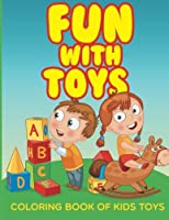 Fun With Toys: Coloring Book of Kids Toys