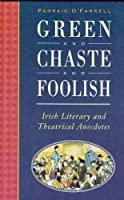 Green and Chaste and Foolish: Irish Literary and Theatrical Anecdotes