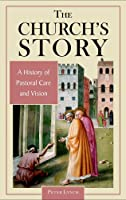 The Church's Story: A History Of Pastoral Care And Vision