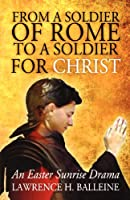 From a Soldier of Rome to a Soldier for Christ: An Easter Sunrise Drama