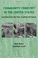 Community Forestry in the United States: Learning from the Past, Crafting the Future