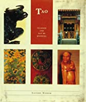 Tao: To Know & Not Be Knowing (Eastern Wisdom)